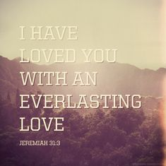 I have loved you with an everlasting love - Jeremiah 31:3. Photo by Daniel Ramirez.