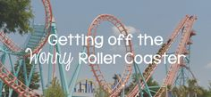 Getting off the Worry Roller Coaster - Lies Young Women BelieveLies Young Women Believe