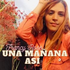 Upcoming music artist #FrancyRose is spreading her musical aura through the latest single 'Una Mañana Así'. It is a Spanish #pop single that means, 'such a morning'.