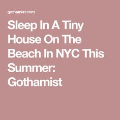 Sleep In A Tiny House On The Beach In NYC This Summer: Gothamist