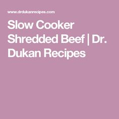 Slow Cooker Shredded Beef | Dr. Dukan Recipes