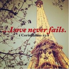 Love never fails. But where there are prophecies, they will be done away with. Where there are various languages, they will cease. Where there is knowledge, it will be done away with.