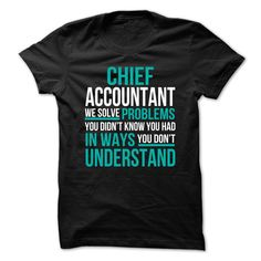 Chief Accountant We Solve Problems You Didn't Know You Had In Ways You Don't Understand T-Shirt, Hoodie Chief Accountant