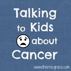 Talking to Kids about Cancer | thereisgrace.com