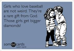 Free and Funny Sports Ecard: Girls who love baseball are not weird. They're a rare gift from God. Those girls get bigger diamonds! Create and send your own custom Sports ecard. No Crying In Baseball, Baseball Boys, Nationals Baseball, Baseball Stuff, Baseball Sayings, Funny Baseball, Softball Stuff, Baseball Equipment, Baseball Cards