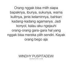 """Windhy Puspitadewi - """"Orang nggak bisa milih siapa bapaknya, ibunya, sukunya, warna kulitnya, jenis kelaminnya,..."""". life, inspirational, friendship, persahabatan, sahabat, teman"""