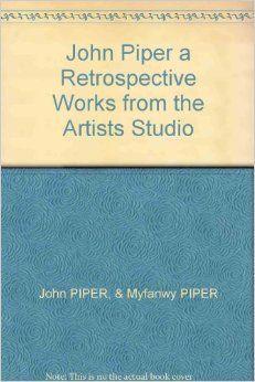 John Piper a Retrospective Works from the Artists Studio: John & PIPER, Myfanwy PIPER: Amazon.com: Books