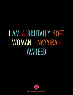I am a brutally soft woman