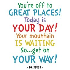 You're off to great places today is your day your mountain is waiting so get on your way, dr seuss svg, dr seuss quotes digital file New Day Quotes, Quote Of The Day, Quotes To Live By, Dr Seuss Graduation Quotes, Graduation Ideas, Dr Suess Quotes, Motivational Quotes, Funny Quotes, Inspiring Quotes