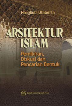 Arsitektur Islam, Pemikiran, Diskusi dan Pencarian Bentuk -- Nangkula Utaberta