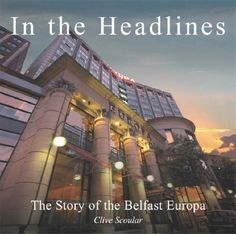 In the Headlines : The Story of the Belfast Europa Hotel by Clive Scoular http://www.amazon.com/dp/0862819067/ref=cm_sw_r_pi_dp_G6Beub1MQ6HAJ