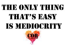 Where in your life are you settling for mediocrity? Work hard to fulfill the life that God has purposed for you!