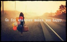 Go-for-whatever-makes-you-happy