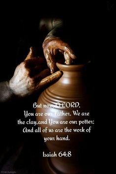 ♥️ God is our father, we are clay and he is potter Scripture Verses, Bible Verses Quotes, Bible Scriptures, Faith Quotes, Biblical Quotes, Spiritual Quotes, Adonai Elohim, Soli Deo Gloria, Favorite Bible Verses