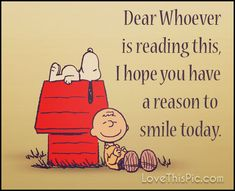 Dear Whoever I Hope You Have A Reason To Smile