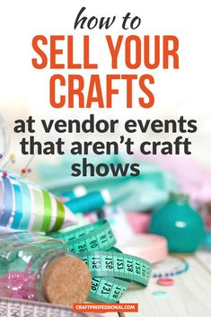 How to sell your crafts at vendor events that aren't craft shows. #sellcrafts #craftprofessional Selling Crafts Online, Craft Online, Craft Business, Creative Business, Business Ideas, Where To Sell, Vendor Events, Make And Sell, Crafts To Sell