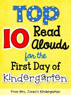 Mrs. Jones's Kindergarten: Top 10 Read Alouds for the first day of Kindergarten.