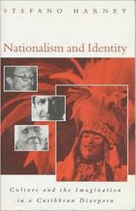 Nationalism and Identity: Culture and the Imagination in a Carribean Diaspora by Stefano Harney - C 702 HAR