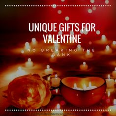 Unique Gifts for Valentine! No breaking the bank