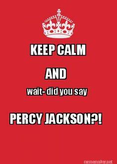 Meme Maker - KEEP CALM AND wait- did you say PERCY JACKSON?! Meme ...
