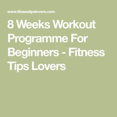 8 Weeks Workout Programme For Beginners - Fitness Tips Lovers