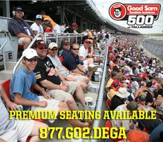 Get your tickets NOW for the Good Sam Roadside Assistance 500! Don't forget to ask about our premium seating options.    THIS IS MORE THAN A RACE...    Call --> 877.Go2.DEGA