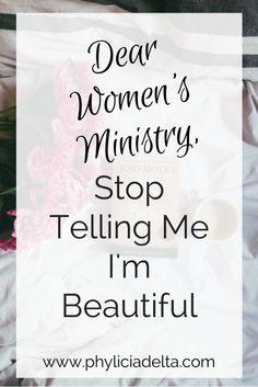 Dear Women's Ministry, Stop Telling Me I'm Beautiful