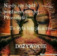 Motto, Poland, Quotations, Texts, Nostalgia, Life Quotes, Poetry, Challenges, Wisdom
