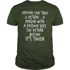 A person with a passion sees the picture before its taken  I am a photographer Photography camera photographer photograph shooting tee tshirts t-shirts https://www.sunfrog.com/a-person-with-a-passion-sees-the-picture-before-its-taken--i-am-a-photographer-Guys-Forest.html?42409