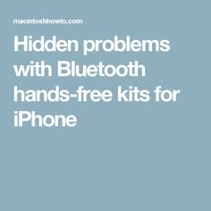 Hidden problems with Bluetooth hands-free kits for iPhone