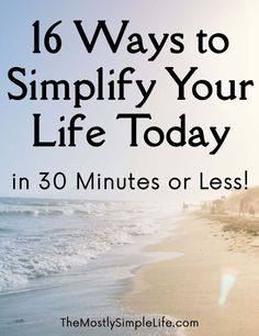 16 Ways to Simplify Your Life Today