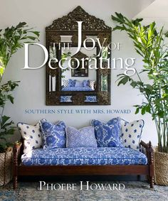 #designing women! The Joy of Decorating - Southern Style with Mrs. Howard by Phoebe Howard