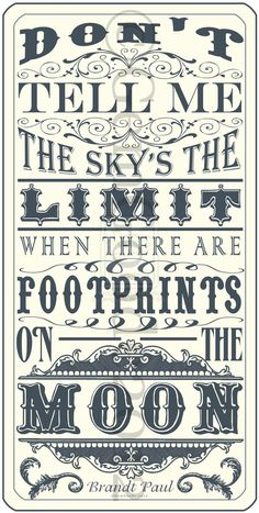 Don't Tell Me The Sky's The Limit When There Are Footprints On The Moon.