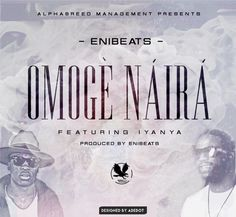 NaijaBeatZone: DOWNLOAD MUSIC: Enibeats Ft. Iyanya - Omoge Naira