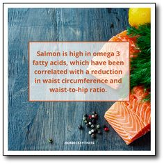 """Another high-protein/low-carb food choice to help you lose belly fat is salmon. Like an egg, salmon is a complete protein, so you are getting all essential amino acids..."""