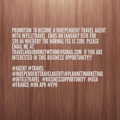 PROMOTION TO BECOME A INDEPENDENT TRAVEL AGENT WITH INTELETRAVEL  ENDS ON JANUARY 15TH FOR $99.94 WHEREBY THE NORMAL FEE IS $199. PLEASE EMAIL ME AT: TRAVELANDJOURNEYWITHME@GMAIL.COM IF YOU ARE INTERESTED IN THIS BUSINESS OPPORTUNITY!!!  #AGENT #TRAVEL #INDEPENDENTTRAVELAGENT!#PLANNETMARKETING #INTELETRAVEL
