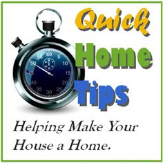 Quick Home Tips ... Helping Make Your House a Home!