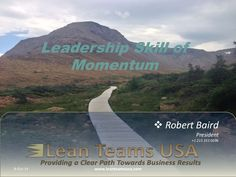 Understanding momentum and the role it plays in change is a vital skill for leaders. Too many times, usually at the beginning of deploying strategy, momentum is created only to lose it within a short period of time because systematic momentum events were not planned by the leaders.