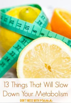 13 Things That Will Slow Down Your Metabolism - Don't Mess with Mama