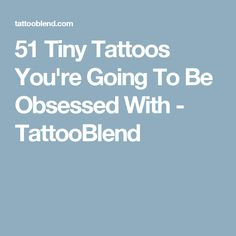 51 Tiny Tattoos You're Going To Be Obsessed With - TattooBlend