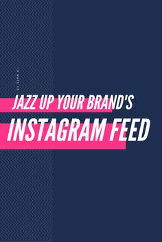 10 Simple Ways to Instantly Jazz Up Your Brand's Instagram Feed