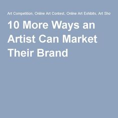 10 More Ways an Artist Can Market Their Brand