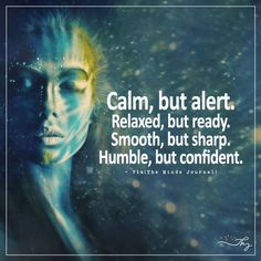 Calm, but alert. Humble, but confident. Positive Thoughts, Deep Thoughts, Positive Quotes, Me Quotes, Motivational Quotes, Inspirational Quotes, Spiritual Awakening, Spiritual Quotes, Mind Body Soul
