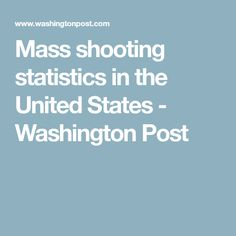 Mass shooting statistics in the United States - Washington Post Hands Up Dont Shoot, Social Justice, Statistics, Washington, United States, Politics, Education, Articles, Onderwijs