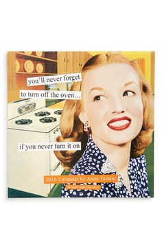 Mark the passage of the days in hilarious, retro style with this wall calendar full of art by Anne Taintor. Anne Taintor, Retro Humor, Vintage Humor, Retro Funny, Vintage Quotes, Vintage Ads, Vintage Housewife, Housewife Humor, Blunt Cards