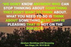 """""""No conocemos a alguien quien pueda dejar de pensar acerca de algo que no desean pensando al respecto. Lo que necesitas hacer es pensar al respecto de algo más que sea placentero que no sea sobre el tema."""""""