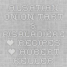 Alsatian Onion Tart & Pisaladière • Recipes • Hubert Keller