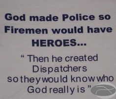 actually then God created dispatchers so they both would know who was truely in charge!!! lol