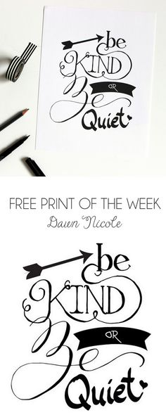 Free Print of the Week: Be Kind or Be Quiet | bydawnnicole.com                                                                                                                                                     More