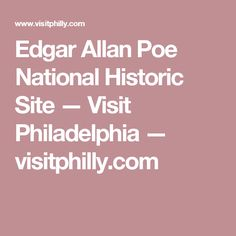 Edgar Allan Poe National Historic Site — Visit Philadelphia — visitphilly.com